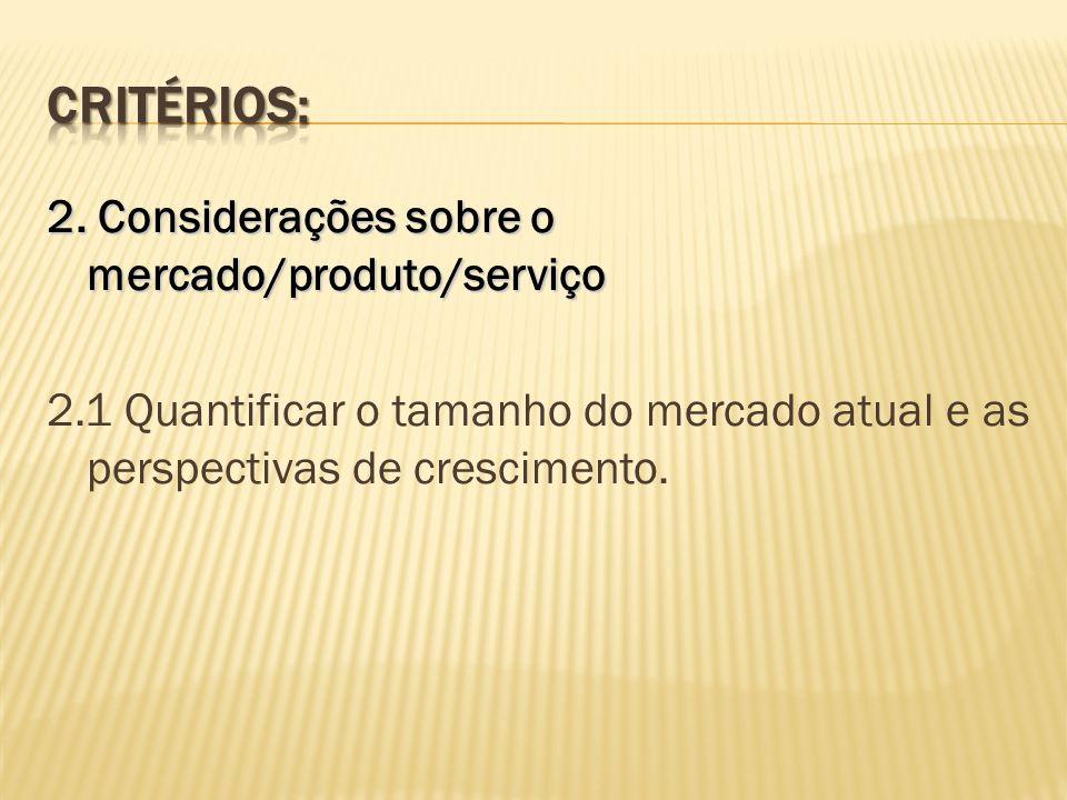 2. Considerações sobre o mercado/produto/serviço 2.1 Quantificar o tamanho do mercado atual e as perspectivas de crescimento.