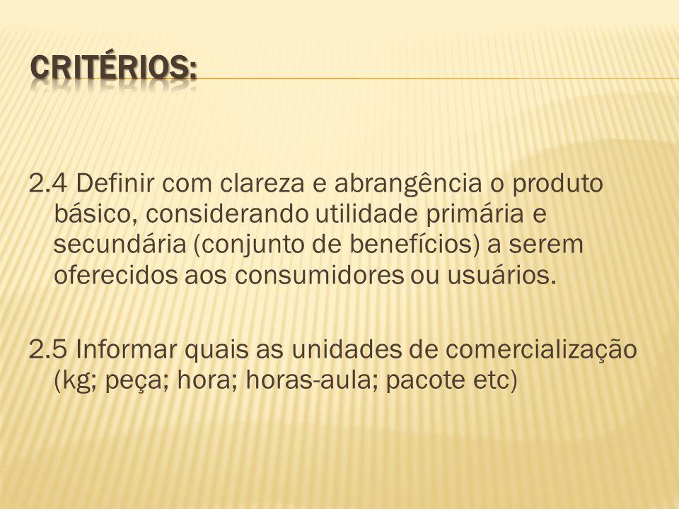2.4 Definir com clareza e abrangência o produto básico, considerando utilidade primária e secundária (conjunto de benefícios) a serem oferecidos aos c