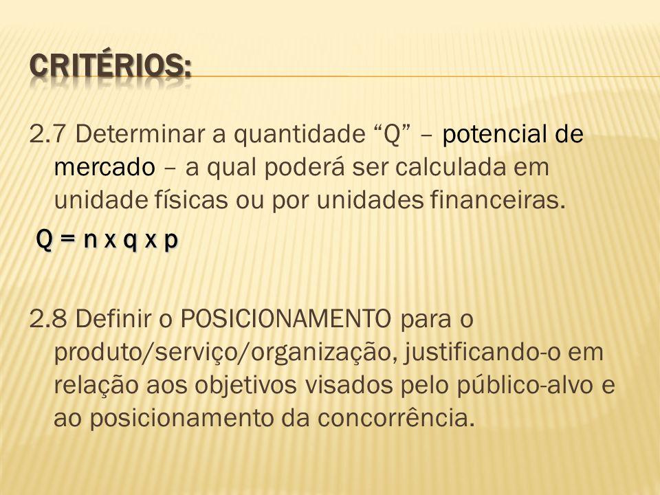 2.7 Determinar a quantidade Q – potencial de mercado – a qual poderá ser calculada em unidade físicas ou por unidades financeiras. Q = n x q x p 2.8 D