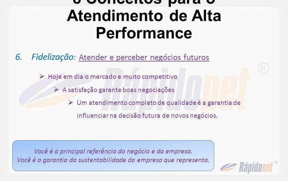 8 Conceitos para o Atendimento de Alta Performance 6.Fidelização : Atender e perceber negócios futuros Hoje em dia o mercado e muito competitivo A sat