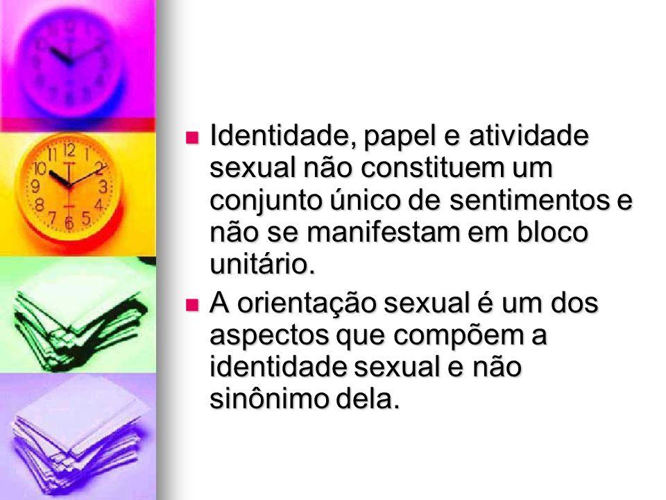 Identidade, papel e atividade sexual não constituem um conjunto único de sentimentos e não se manifestam em bloco unitário. Identidade, papel e ativid