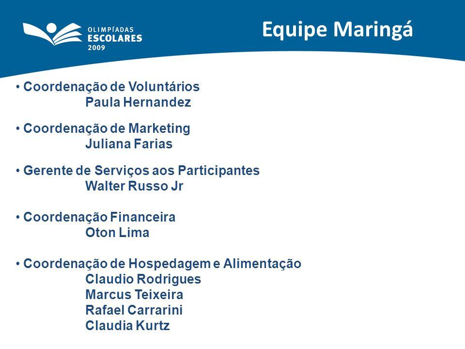 Equipe Maringá Coordenação de Voluntários Paula Hernandez Coordenação de Marketing Juliana Farias Gerente de Serviços aos Participantes Walter Russo J