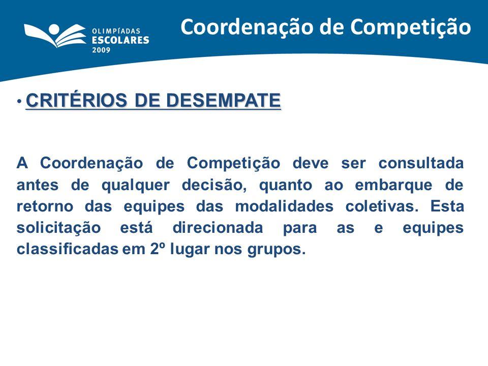 CRITÉRIOS DE DESEMPATE A Coordenação de Competição deve ser consultada antes de qualquer decisão, quanto ao embarque de retorno das equipes das modali
