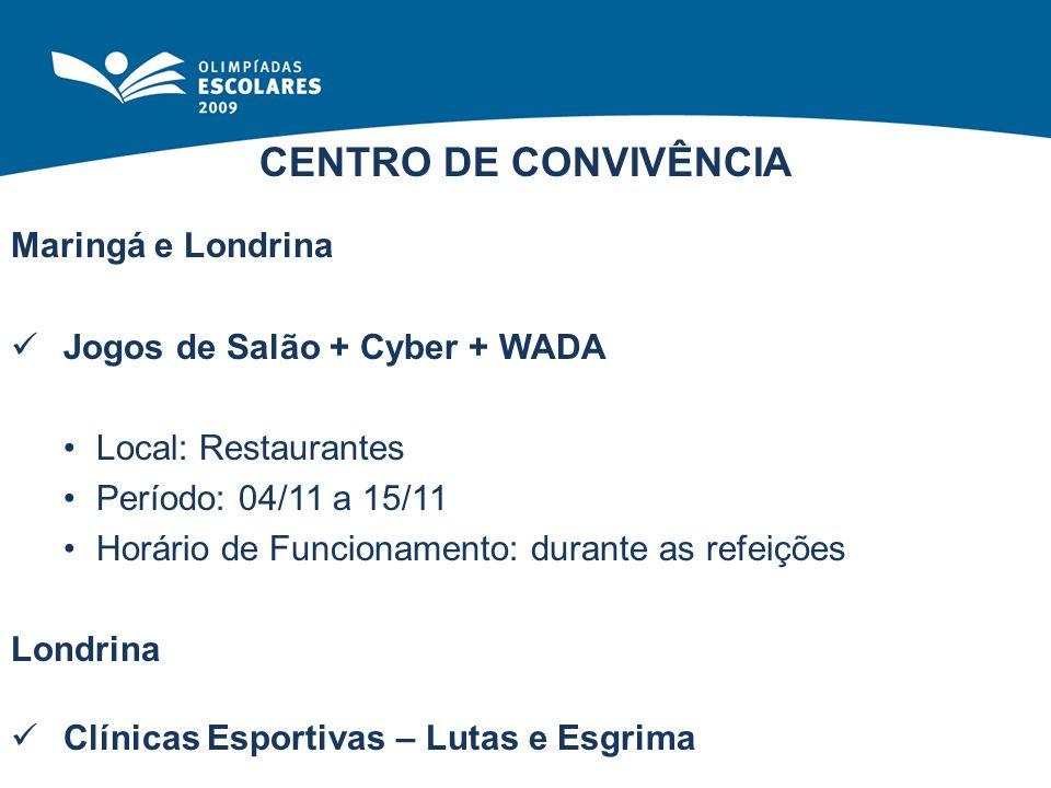 CENTRO DE CONVIVÊNCIA Maringá e Londrina Jogos de Salão + Cyber + WADA Local: Restaurantes Período: 04/11 a 15/11 Horário de Funcionamento: durante as