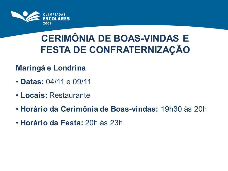 CERIMÔNIA DE BOAS-VINDAS E FESTA DE CONFRATERNIZAÇÃO Maringá e Londrina Datas: 04/11 e 09/11 Locais: Restaurante Horário da Cerimônia de Boas-vindas: