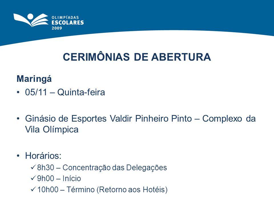 CERIMÔNIAS DE ABERTURA Maringá 05/11 – Quinta-feira Ginásio de Esportes Valdir Pinheiro Pinto – Complexo da Vila Olímpica Horários: 8h30 – Concentraçã