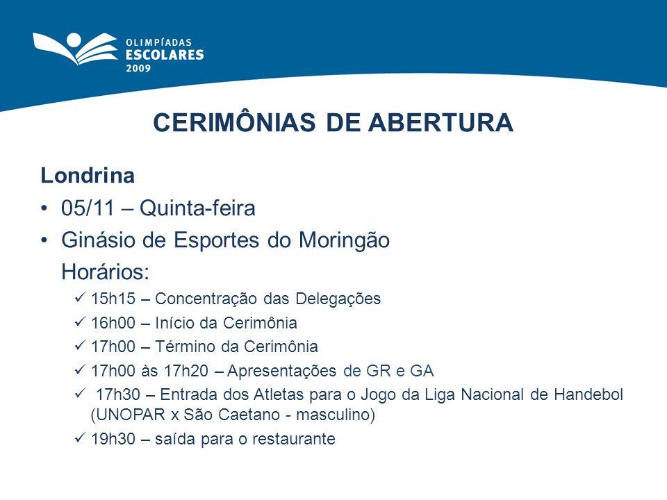 CERIMÔNIAS DE ABERTURA Londrina 05/11 – Quinta-feira Ginásio de Esportes do Moringão Horários: 15h15 – Concentração das Delegações 16h00 – Início da C