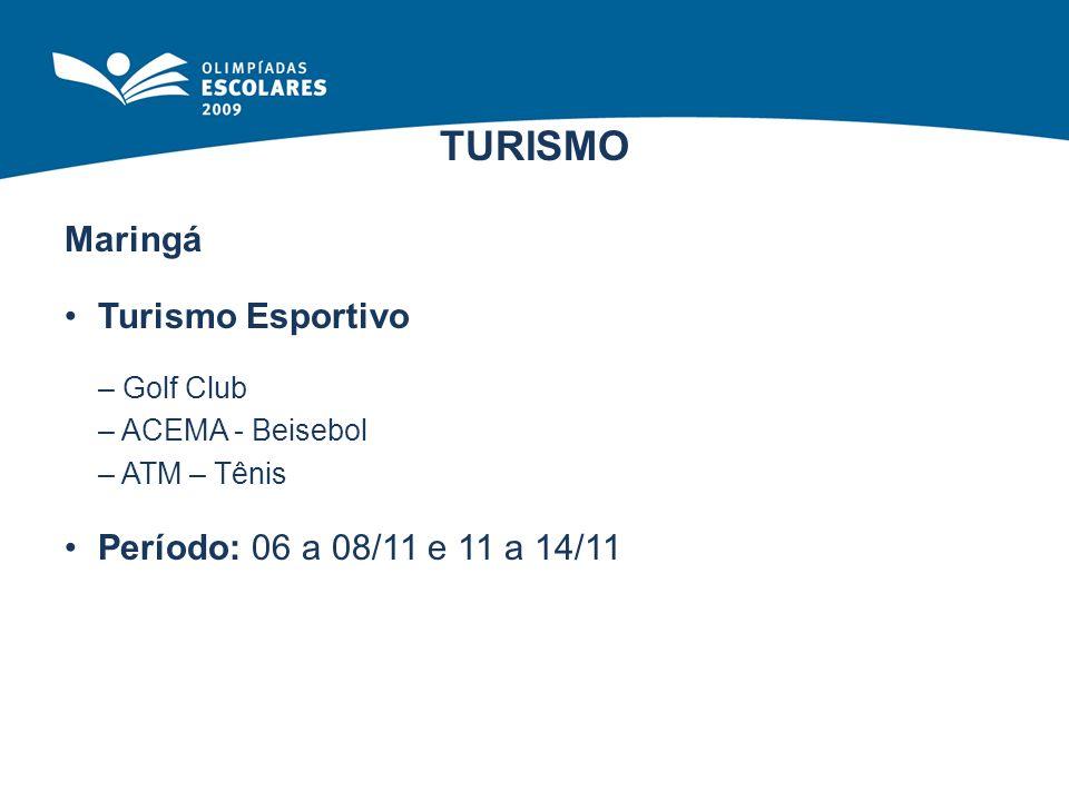 TURISMO Maringá Turismo Esportivo – Golf Club – ACEMA - Beisebol – ATM – Tênis Período: 06 a 08/11 e 11 a 14/11