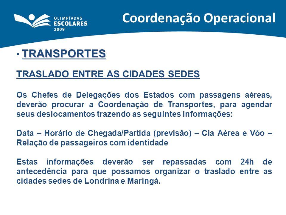TRANSPORTES TRASLADO ENTRE AS CIDADES SEDES Os Chefes de Delegações dos Estados com passagens aéreas, deverão procurar a Coordenação de Transportes, p