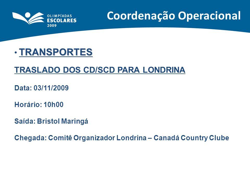 Coordenação Operacional TRANSPORTES TRASLADO DOS CD/SCD PARA LONDRINA Data: 03/11/2009 Horário: 10h00 Saída: Bristol Maringá Chegada: Comitê Organizad