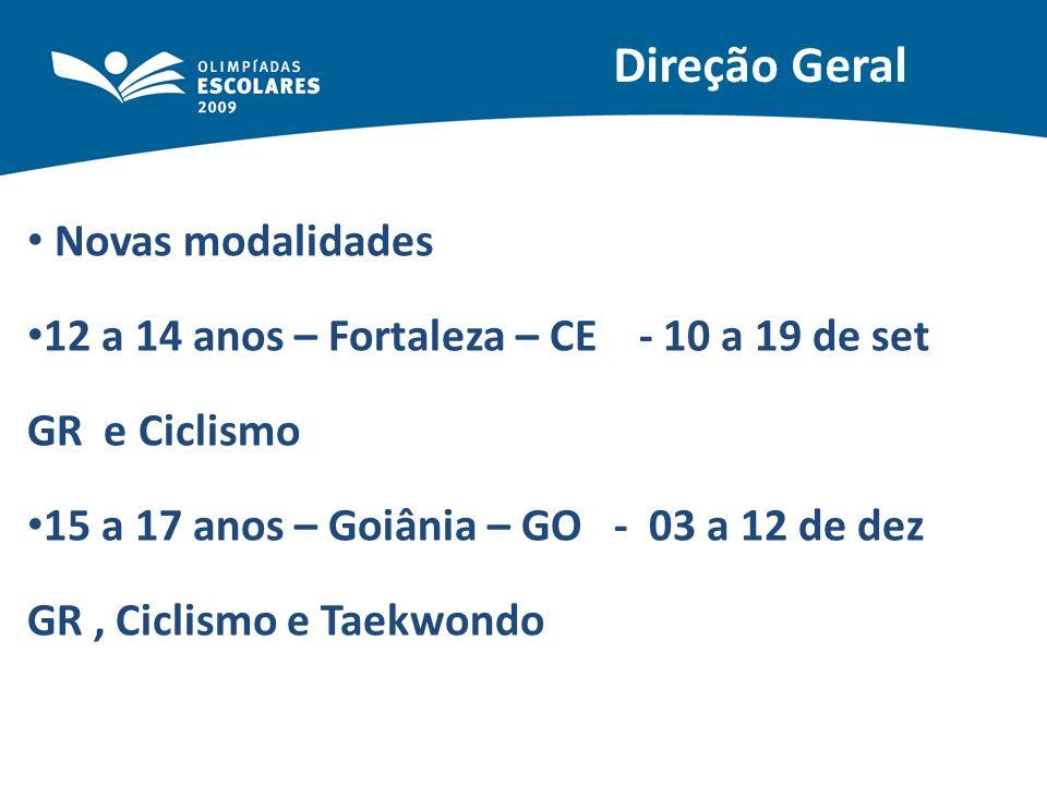 Direção Geral Novas modalidades 12 a 14 anos – Fortaleza – CE - 10 a 19 de set GR e Ciclismo 15 a 17 anos – Goiânia – GO - 03 a 12 de dez GR, Ciclismo