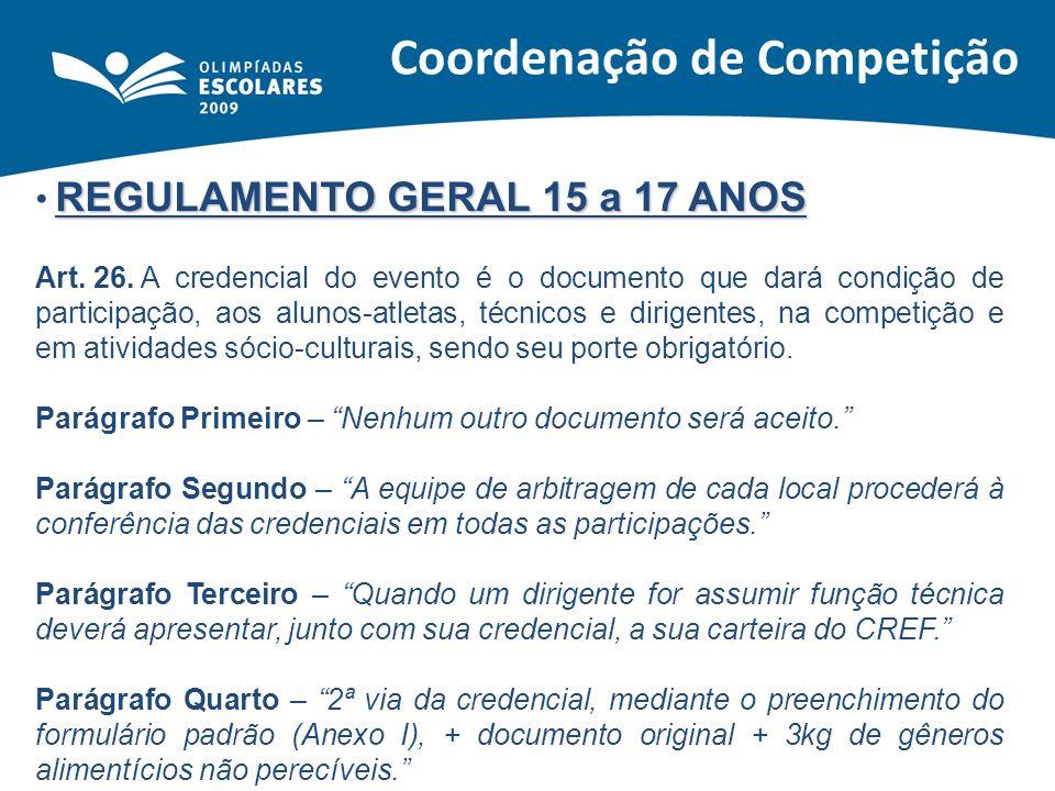 REGULAMENTO GERAL 15 a 17 ANOS Art. 26.A credencial do evento é o documento que dará condição de participação, aos alunos-atletas, técnicos e dirigent