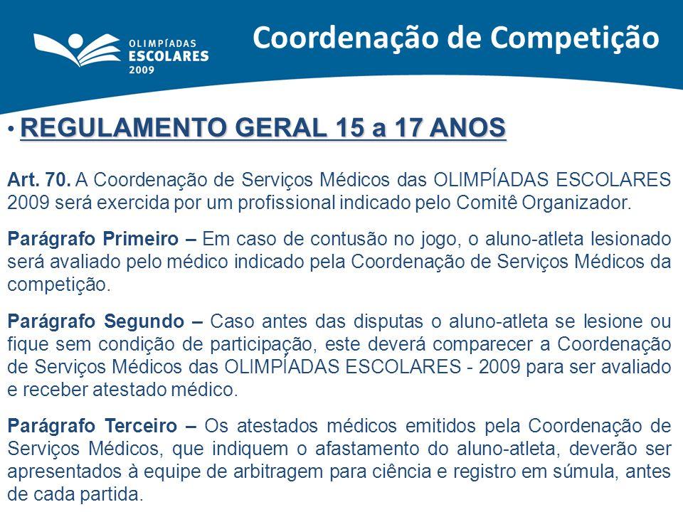 REGULAMENTO GERAL 15 a 17 ANOS Art. 70.A Coordenação de Serviços Médicos das OLIMPÍADAS ESCOLARES 2009 será exercida por um profissional indicado pelo