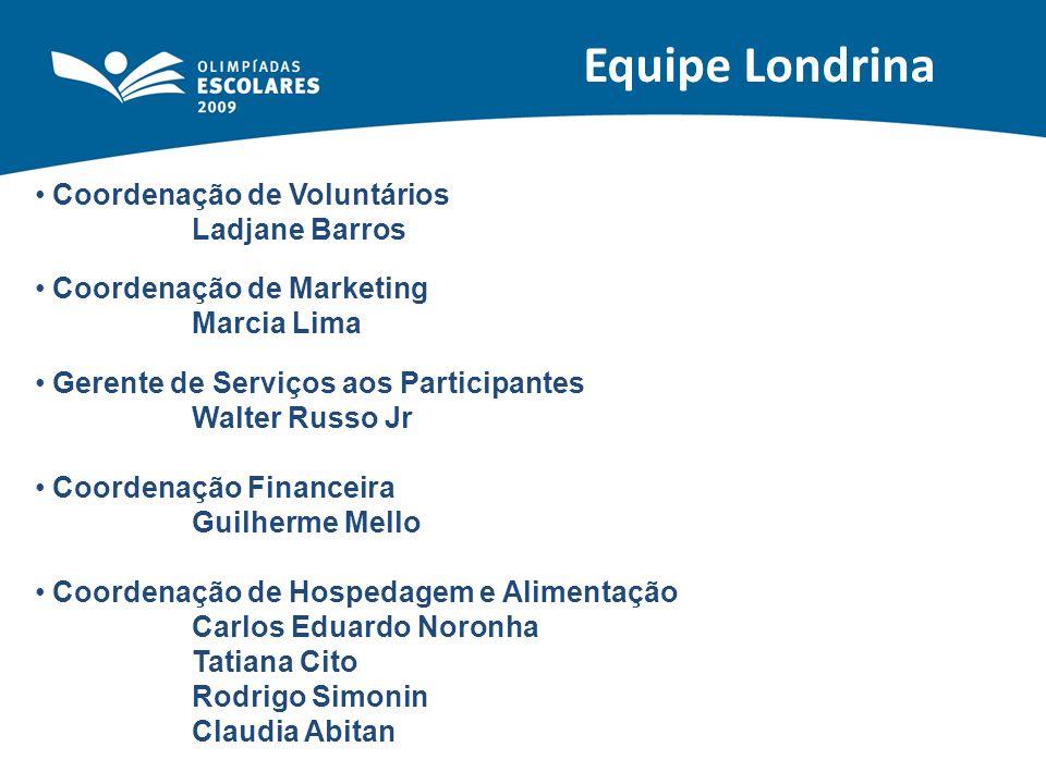 Equipe Londrina Coordenação de Voluntários Ladjane Barros Coordenação de Marketing Marcia Lima Gerente de Serviços aos Participantes Walter Russo Jr C