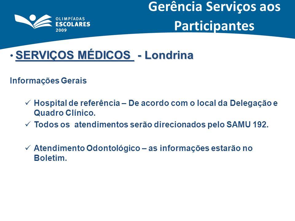 SERVIÇOS MÉDICOS - Londrina Informações Gerais Hospital de referência – De acordo com o local da Delegação e Quadro Clínico. Todos os atendimentos ser