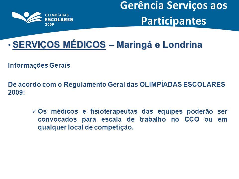 SERVIÇOS MÉDICOS – Maringá e Londrina Informações Gerais De acordo com o Regulamento Geral das OLIMPÍADAS ESCOLARES 2009: Os médicos e fisioterapeutas
