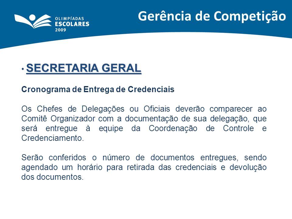 Gerência de Competição SECRETARIA GERAL Cronograma de Entrega de Credenciais Os Chefes de Delegações ou Oficiais deverão comparecer ao Comitê Organiza