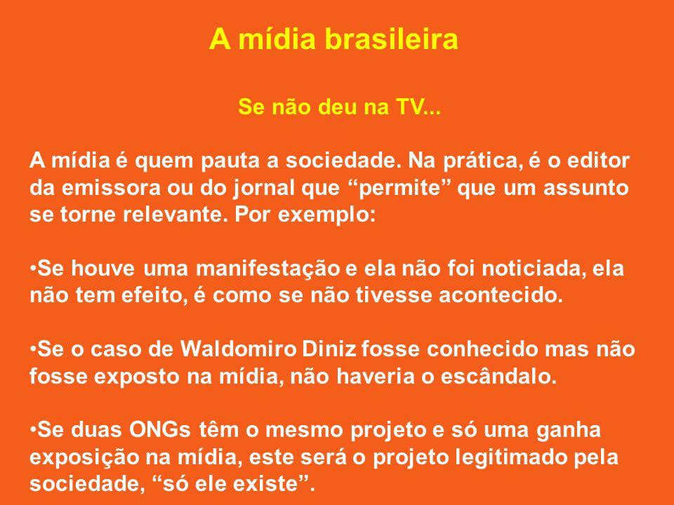 A mídia brasileira Se não deu na TV... A mídia é quem pauta a sociedade.