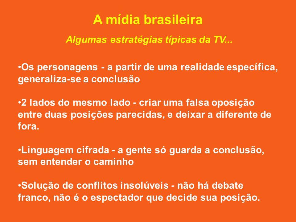 A mídia brasileira Algumas estratégias típicas da TV...