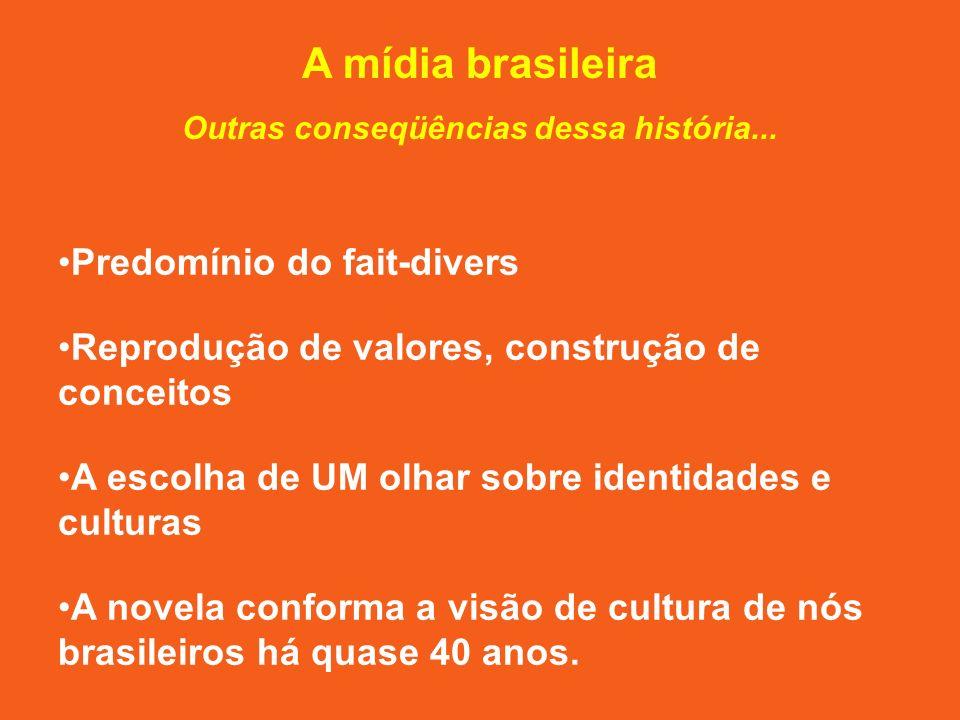 A mídia brasileira Outras conseqüências dessa história...