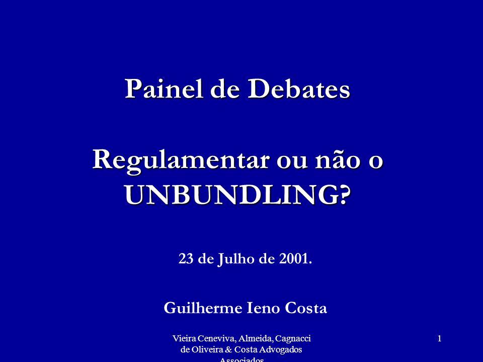 Vieira Ceneviva, Almeida, Cagnacci de Oliveira & Costa Advogados Associados 1 Painel de Debates Regulamentar ou não o UNBUNDLING? 23 de Julho de 2001.