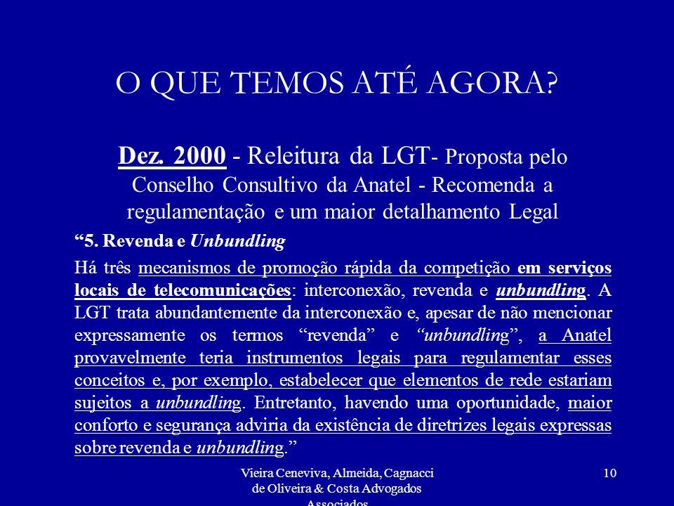 Vieira Ceneviva, Almeida, Cagnacci de Oliveira & Costa Advogados Associados 10 O QUE TEMOS ATÉ AGORA? Dez. 2000 - Releitura da LGT - Proposta pelo Con