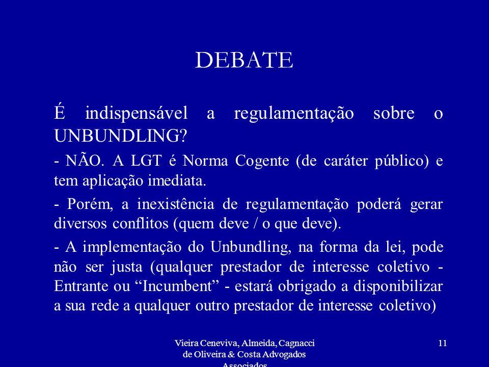 Vieira Ceneviva, Almeida, Cagnacci de Oliveira & Costa Advogados Associados 11 DEBATE É indispensável a regulamentação sobre o UNBUNDLING? - NÃO. A LG