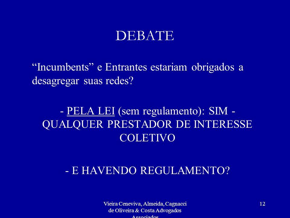 Vieira Ceneviva, Almeida, Cagnacci de Oliveira & Costa Advogados Associados 12 DEBATE Incumbents e Entrantes estariam obrigados a desagregar suas rede