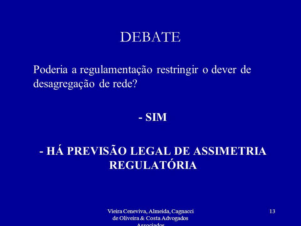 Vieira Ceneviva, Almeida, Cagnacci de Oliveira & Costa Advogados Associados 13 DEBATE Poderia a regulamentação restringir o dever de desagregação de rede.