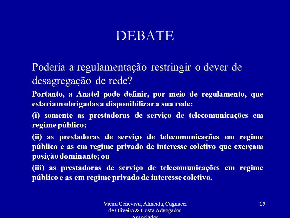 Vieira Ceneviva, Almeida, Cagnacci de Oliveira & Costa Advogados Associados 15 DEBATE Poderia a regulamentação restringir o dever de desagregação de r