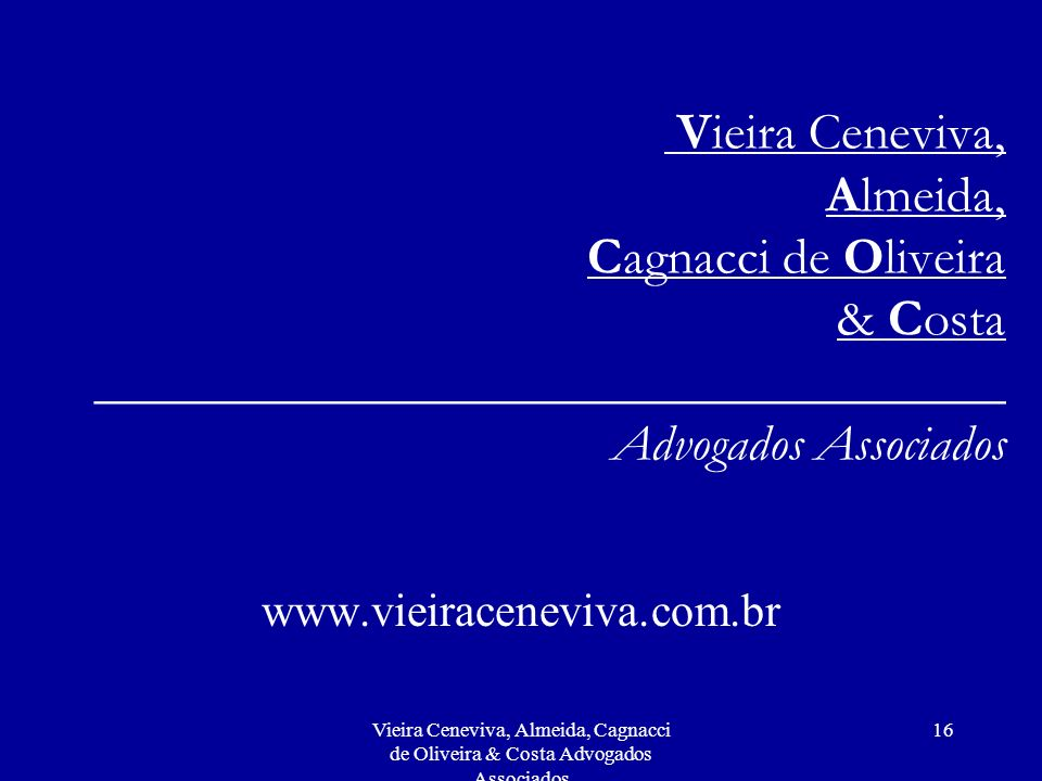 Vieira Ceneviva, Almeida, Cagnacci de Oliveira & Costa Advogados Associados 16 Vieira Ceneviva, Almeida, Cagnacci de Oliveira & Costa ________________