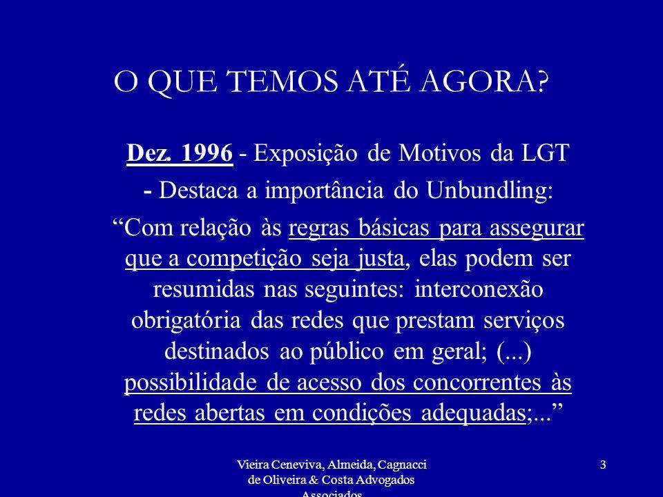 Vieira Ceneviva, Almeida, Cagnacci de Oliveira & Costa Advogados Associados 3 O QUE TEMOS ATÉ AGORA? Dez. 1996 - Exposição de Motivos da LGT - Destaca