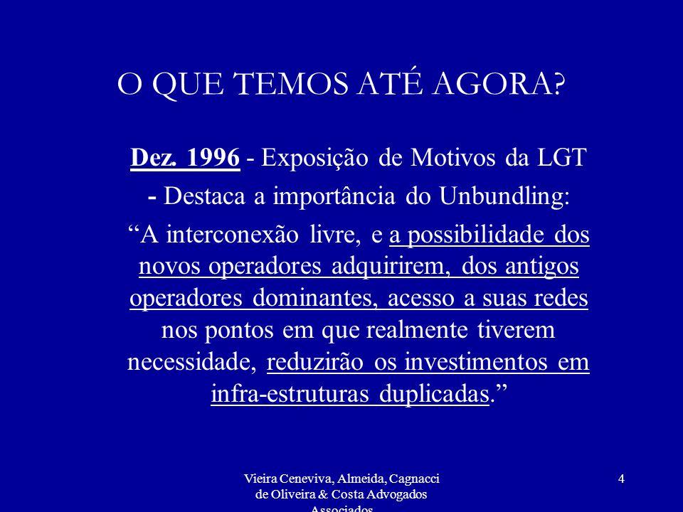 Vieira Ceneviva, Almeida, Cagnacci de Oliveira & Costa Advogados Associados 4 O QUE TEMOS ATÉ AGORA? Dez. 1996 - Exposição de Motivos da LGT - Destaca