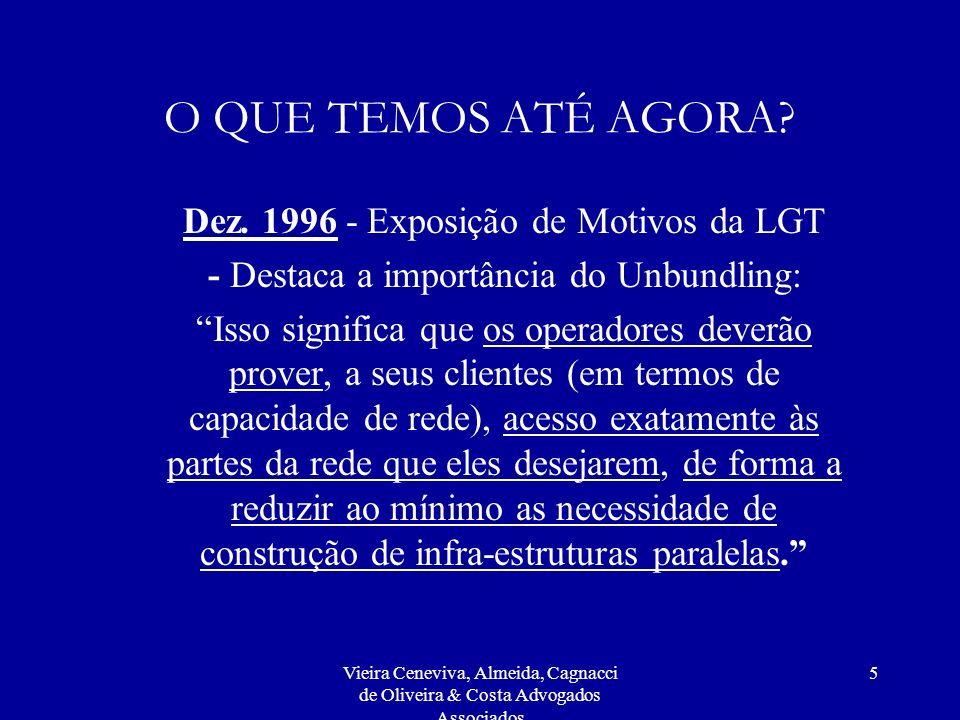 Vieira Ceneviva, Almeida, Cagnacci de Oliveira & Costa Advogados Associados 5 O QUE TEMOS ATÉ AGORA? Dez. 1996 - Exposição de Motivos da LGT - Destaca
