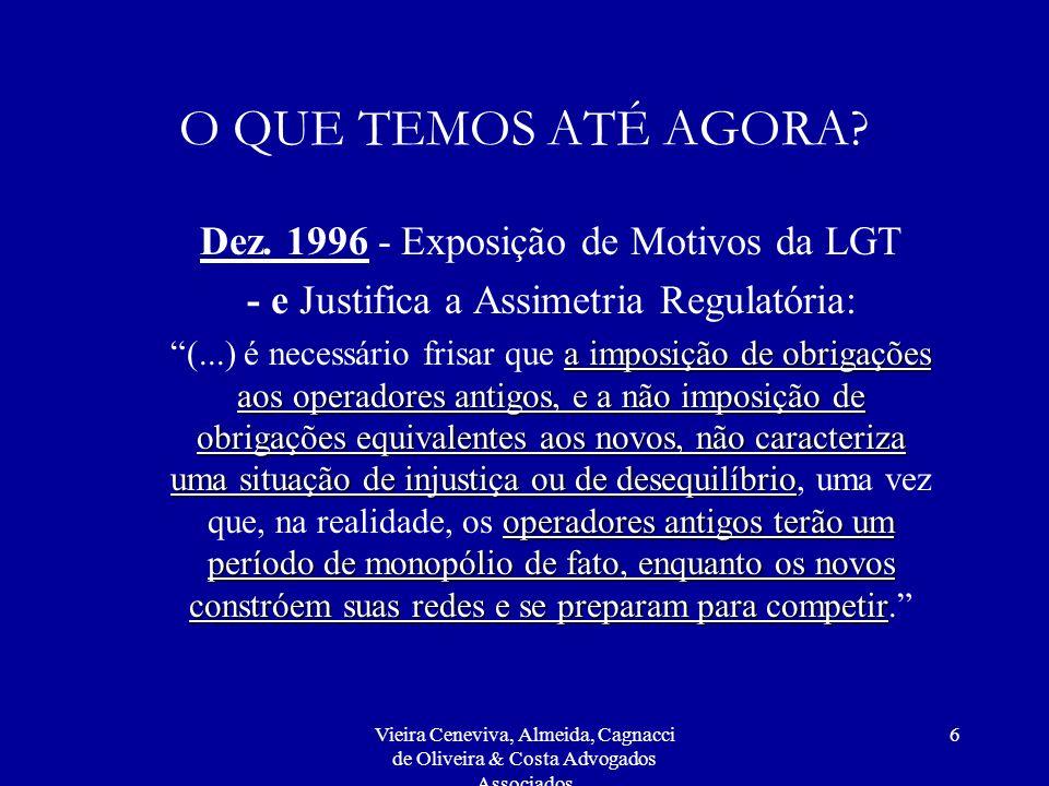 Vieira Ceneviva, Almeida, Cagnacci de Oliveira & Costa Advogados Associados 6 O QUE TEMOS ATÉ AGORA? Dez. 1996 - Exposição de Motivos da LGT - e Justi