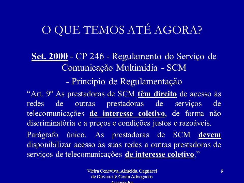 Vieira Ceneviva, Almeida, Cagnacci de Oliveira & Costa Advogados Associados 9 O QUE TEMOS ATÉ AGORA? Set. 2000 - CP 246 - Regulamento do Serviço de Co