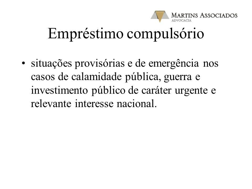 Empréstimo compulsório situações provisórias e de emergência nos casos de calamidade pública, guerra e investimento público de caráter urgente e relev