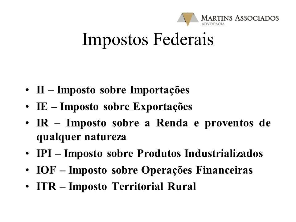 Impostos Federais II – Imposto sobre Importações IE – Imposto sobre Exportações IR – Imposto sobre a Renda e proventos de qualquer natureza IPI – Impo