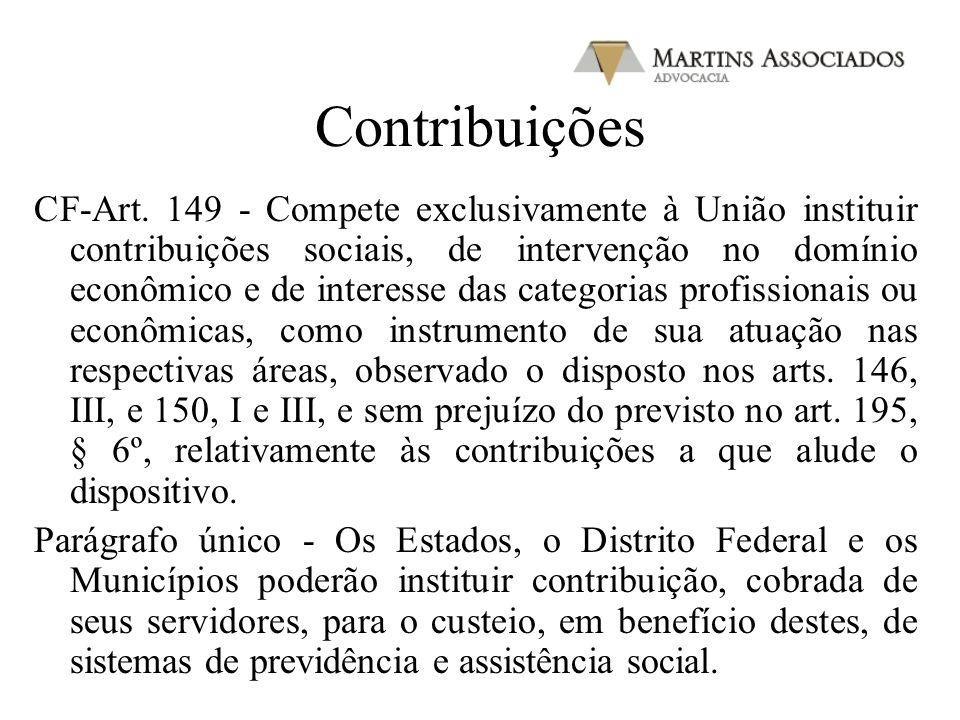 Contribuições CF-Art. 149 - Compete exclusivamente à União instituir contribuições sociais, de intervenção no domínio econômico e de interesse das cat