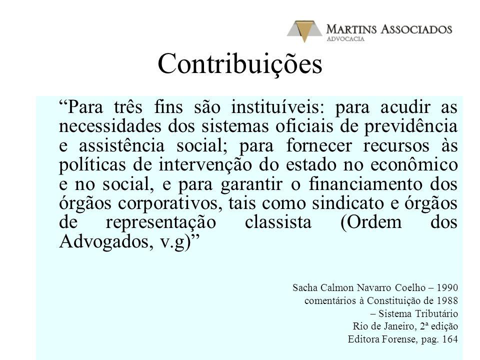 Contribuições Para três fins são instituíveis: para acudir as necessidades dos sistemas oficiais de previdência e assistência social; para fornecer re