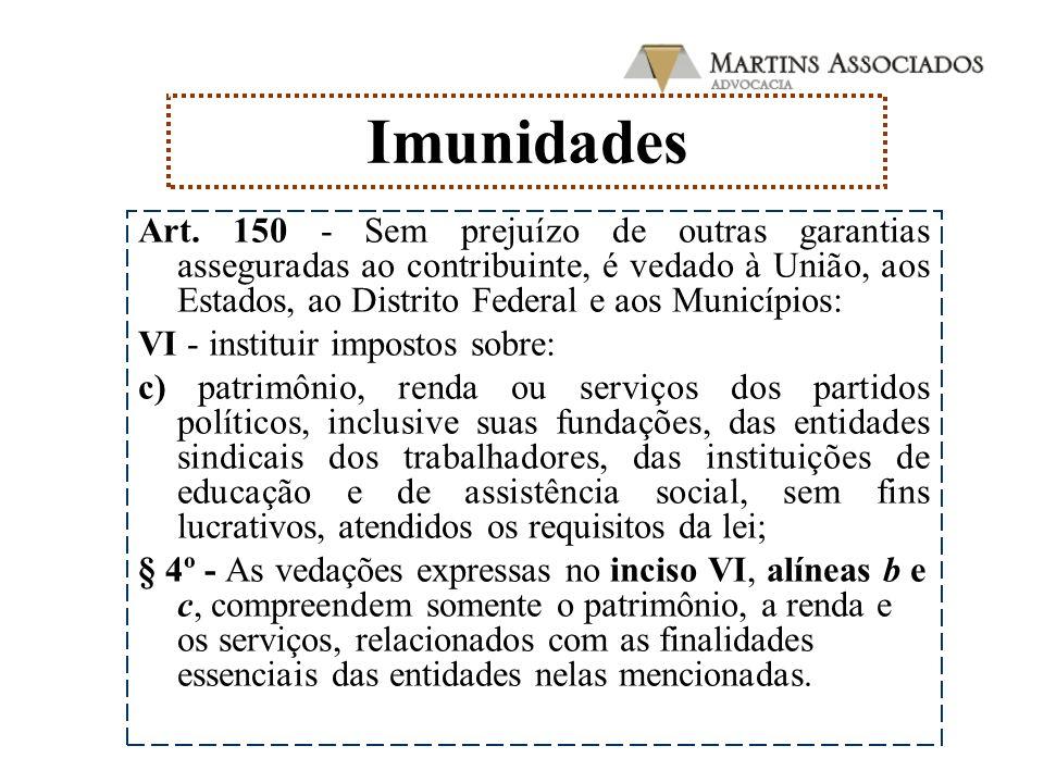 Art. 150 - Sem prejuízo de outras garantias asseguradas ao contribuinte, é vedado à União, aos Estados, ao Distrito Federal e aos Municípios: VI - ins
