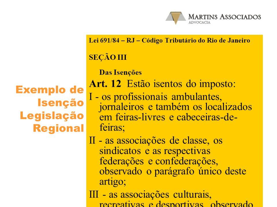 Lei 691/84 – RJ – Código Tributário do Rio de Janeiro SEÇÃO III Das Isenções Art. 12 Estão isentos do imposto: I - os profissionais ambulantes, jornal