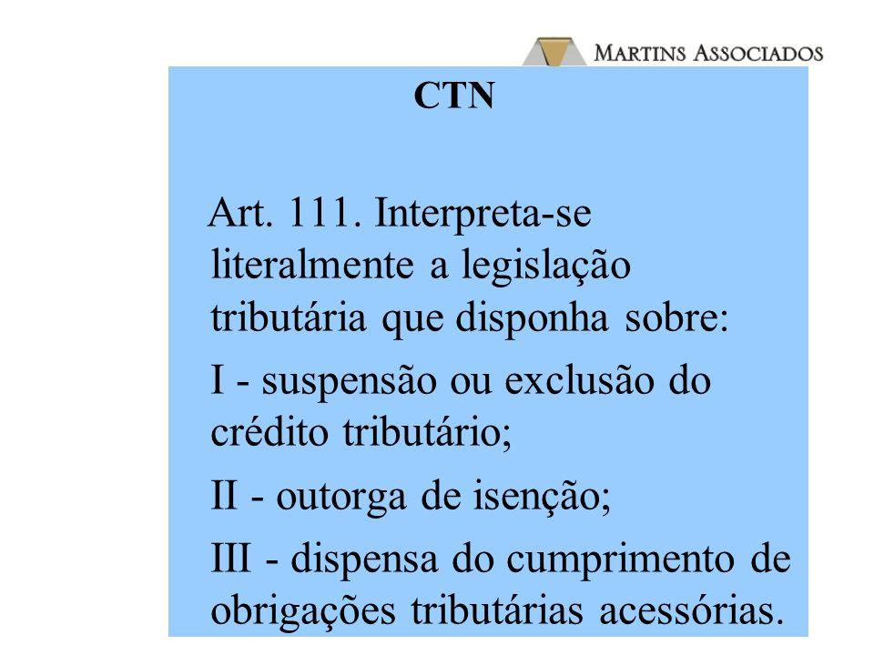 CTN Art. 111. Interpreta-se literalmente a legislação tributária que disponha sobre: I - suspensão ou exclusão do crédito tributário; II - outorga de