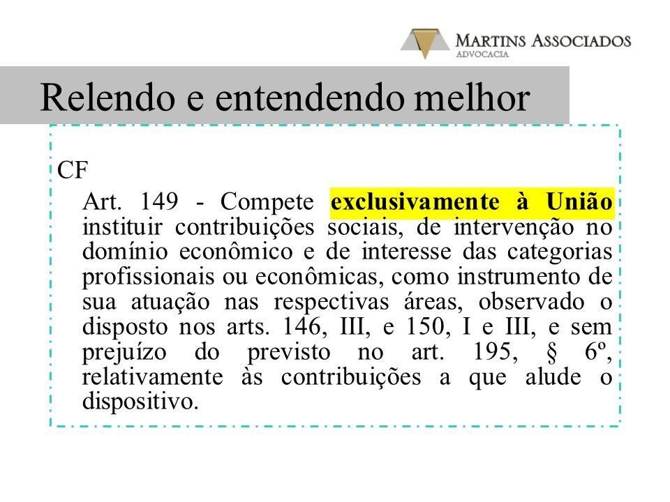 Relendo e entendendo melhor CF Art. 149 - Compete exclusivamente à União instituir contribuições sociais, de intervenção no domínio econômico e de int
