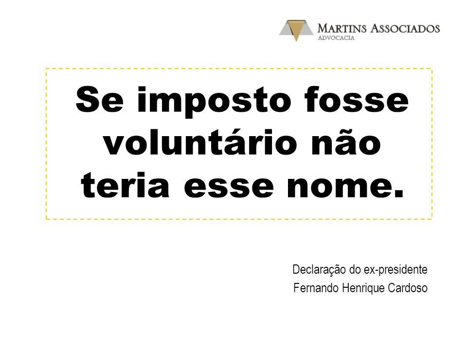Se imposto fosse voluntário não teria esse nome. Declaração do ex-presidente Fernando Henrique Cardoso