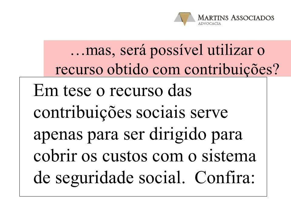…mas, será possível utilizar o recurso obtido com contribuições? Em tese o recurso das contribuições sociais serve apenas para ser dirigido para cobri