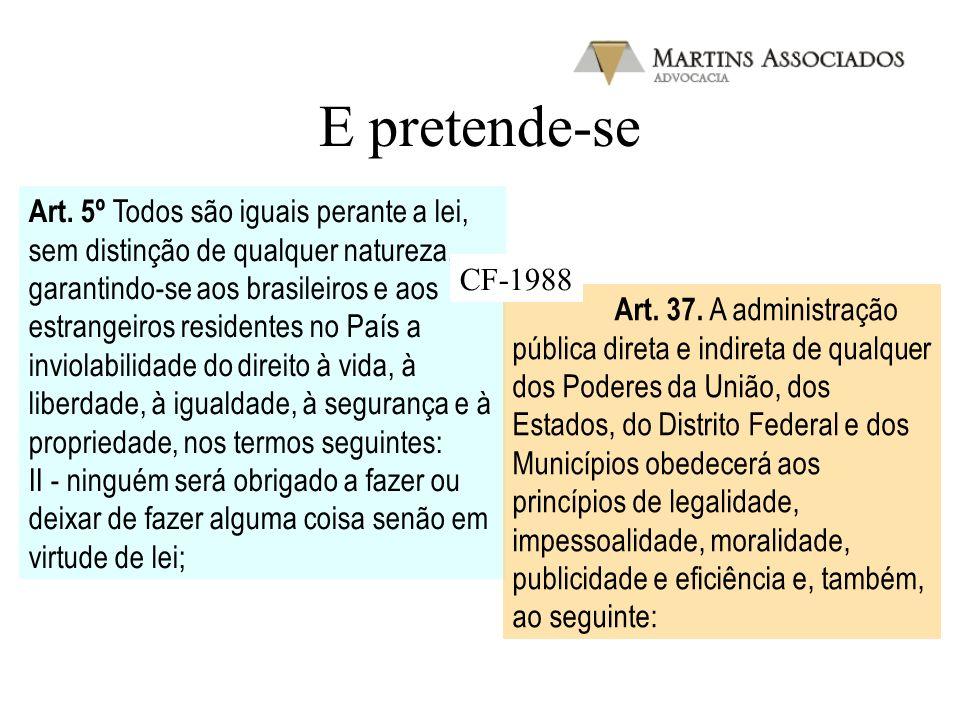 E pretende-se Art. 5º Todos são iguais perante a lei, sem distinção de qualquer natureza, garantindo-se aos brasileiros e aos estrangeiros residentes
