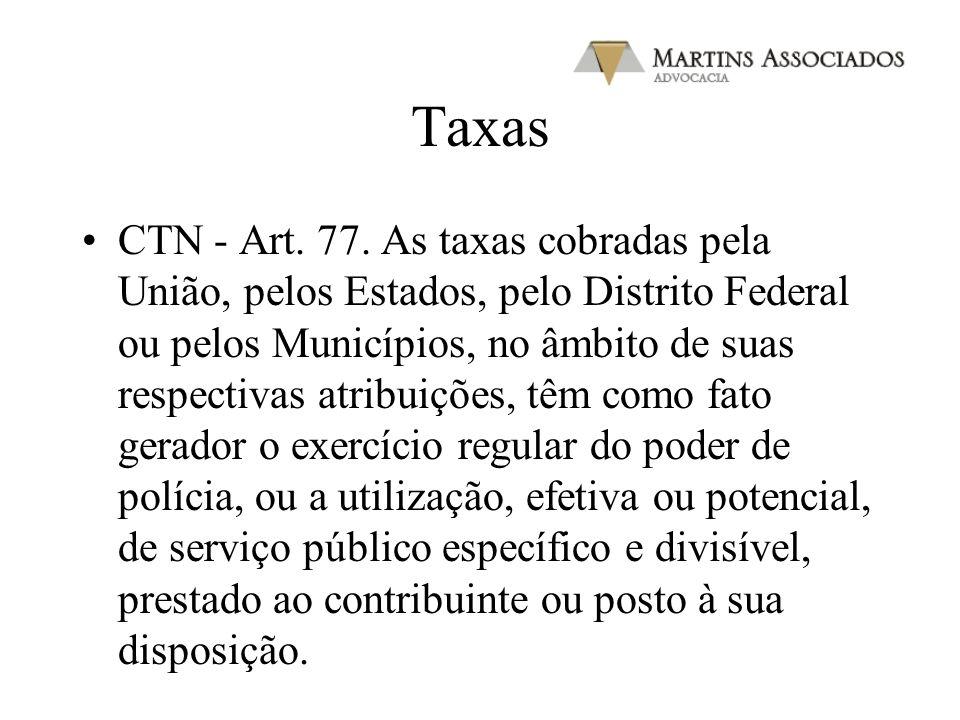 Taxas CTN - Art. 77. As taxas cobradas pela União, pelos Estados, pelo Distrito Federal ou pelos Municípios, no âmbito de suas respectivas atribuições