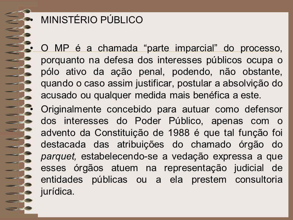MINISTÉRIO PÚBLICO O MP é a chamada parte imparcial do processo, porquanto na defesa dos interesses públicos ocupa o pólo ativo da ação penal, podendo