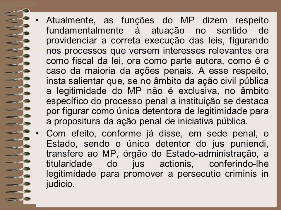 Atualmente, as funções do MP dizem respeito fundamentalmente à atuação no sentido de providenciar a correta execução das leis, figurando nos processos
